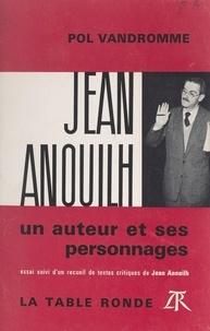 Jean Anouilh et Pol Vandromme - Jean Anouilh, un auteur et ses personnages - Essai, suivi d'un recueil de textes critiques de Jean Anouilh.