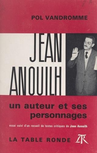 Jean Anouilh, un auteur et ses personnages. Essai, suivi d'un recueil de textes critiques de Jean Anouilh