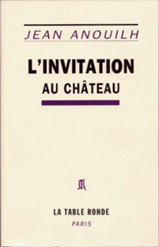 Jean Anouilh - L'invitation au château - Comédie en cinq actes.