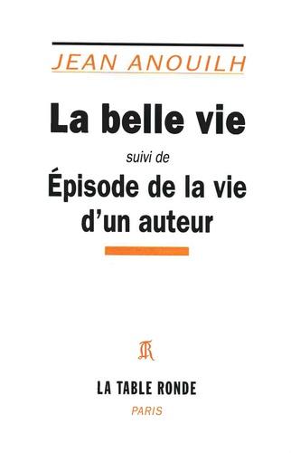 Jean Anouilh - La Belle vie - Episode de la vie d'un auteur.
