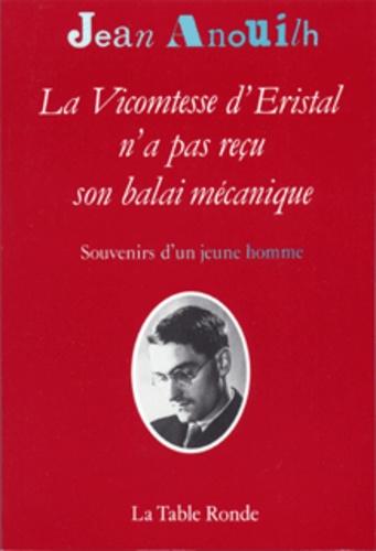 Jean Anouilh - La Vicomtesse d'Éristal n'a pas reçu son balai mécanique - Souvenirs d'un jeune homme.
