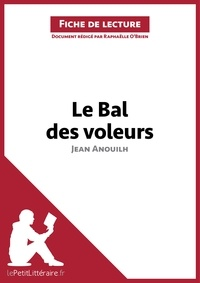 Jean Anouilh et Raphaëlle O'Brien - Le bal des voleurs.