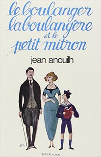 Jean Anouilh - LE BOULANGER, LA BOULANGERE ET LE PETIT MITRON.