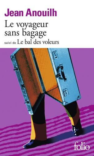 Jean Anouilh - Le Voyageur sans bagage. (suivi de) Le Bal des voleurs.