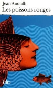 Jean Anouilh - Les poissons rouges.