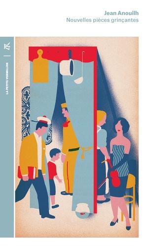 Jean Anouilh - Nouvelles pièces grinçantes - L'hurluberlu ou le réactionnaire amoureux ; La grotte ; l'orchestre ; Le boulanger, la boulangère et le petit mitron ; Les poissons rouges ou Mon père ce héros.