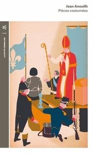 Jean Anouilh - Pièces costumées - L'Alouette ; Becket ou L'honneur de Dieu ; La Foire d'empoigne.