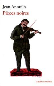 Jean Anouilh - Pièces noires - L'hermine ; La sauvage ; Le voyageur sans bagage ; Eurydice.