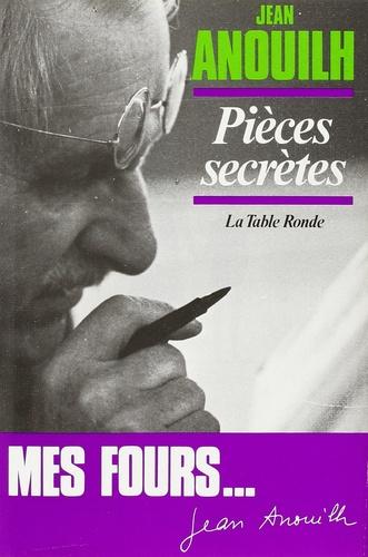 Jean Anouilh - Pièces secrètes : Tu étais si gentil quand tu étais petit. L'arrestation. Le scénario.