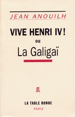 Jean Anouilh - Vive Henri IV ! ou La Galigaï.
