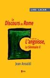 Jean Ansaldi - Lire Lacan. Le discours de Rome suivi de l'angoisse, le Séminaire X..