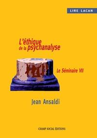 Jean Ansaldi - Lire Lacan. L'éthique de la psychanalyse. - Le Séminaire VII.
