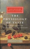 Jean Anthelme Brillat-Savarin - The Physiology of Taste - Or Meditations on Transcendental Gastronomy.