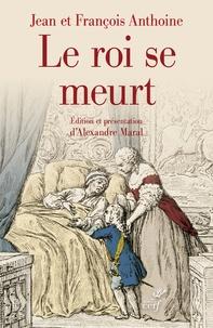 Le roi se meurt - Edition critique du Journal historique des frères Anthoine.pdf