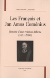 Jean Antoine Caravolas - Les Français et Jan Amos Coménius - Histoire d'une relation difficile (1631-2000).