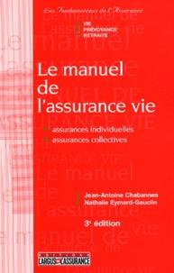 Jean-Antoine Chabannes et Nathalie Eymard-Gauclin - Le manuel de l'assurance vie.