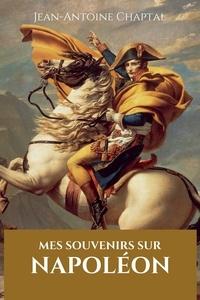 Jean-Antoine Chaptal - Mes souvenirs sur Napoléon - Illustré.