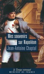 Jean-Antoine Chaptal - Mes souvenirs sur Napoléon.