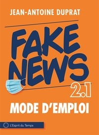 Jean-Antoine Duprat - Fake news : 2.1 - Mode d'emploi.