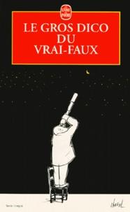 Jean Apostolides et Jérôme Duhamel - Le gros dico du vrai-faux.