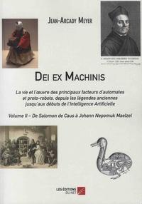 Jean-Arcady Meyer - Dei ex Machinis - La vie et l'oeuvre des principaux facteurs d'automates et proto-robots, depuis la légende anciennes jusqu'aux débuts de l'Intelligence Artificielle - Volume 2, De Salomon de Caus à Johann Nepomuk Maelzel.