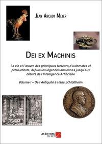 Jean-Arcady Meyer - Dei ex Machinis - Volume I – De l'Antiquité à Hans Schlottheim.