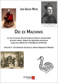 Jean-Arcady Meyer - Dei ex Machinis - Volume II – De Salomon de Caus à Johann Nepomuk Maelzel.
