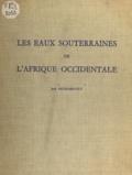 Jean Archambault et Pierre Merlin - Les eaux souterraines de l'Afrique occidentale.