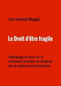 Téléchargement de livres électroniques gratuits pour téléphone portable Le Droit d'être fragile  - Témoignage et essai sur le traitement juridique du handicap par un ancien avocat handicapé