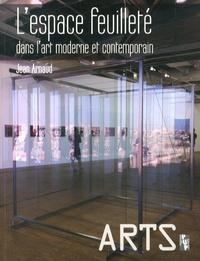 Jean Arnaud - L'espace feuilleté dans l'art moderne et contemporain.