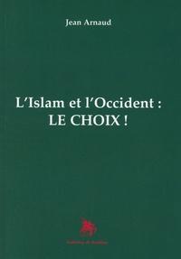 Jean Arnaud - L'Islam et l'Occident : le choix !.