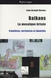 Jean-Arnault Dérens - Balkans, la mosaïque brisée - Frontières, territoires et identités.