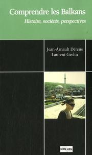 Jean-Arnault Dérens et Laurent Geslin - Comprendre les Balkans - Histoire, sociétés, perspectives.