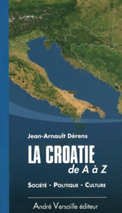 Jean-Arnault Dérens - La Croatie de A à Z.