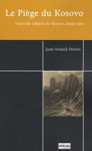 Jean-Arnault Dérens - Le Piège du Kosovo - Nouvelle édition de Kosovo, année zéro.