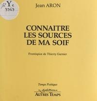 Jean Aron - Connaître les sources de ma soif.