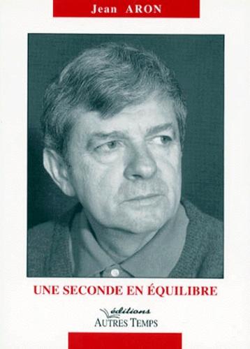 Jean Aron - Une seconde en équilibre.