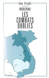 Jean Arrighi - Indochine - les combats oublies.