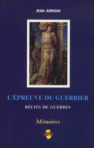 Jean Arrighi - L'épreuve du guerrier - Récits de guerres.