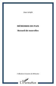 Jean Arrighi - MÉMOIRES DE PAIX - Recueil de nouvelles.