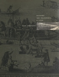 Jean Arrivetz et  Collectif - Histoire des transports à Lyon.
