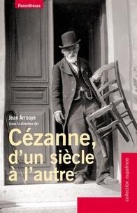 Jean Arrouye et Michel Ribon - Cézanne, d'un siècle à l'autre.