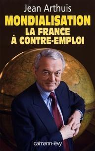 Jean Arthuis - Mondialisation : la France à contre-emploi.