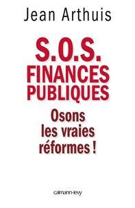 Jean Arthuis - S.O.S Finances publiques - Osons les vraies réformes !.