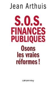 Jean Arthuis - S.O.S. Finances publiques - Osons les vraies réformes !.