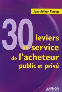 Jean-Arthur Pinçon - 30 Leviers au service de l'acheteur public et privé.