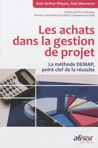 Jean-Arthur Pinçon et Jean Bouverot - Les achats dans la gestion de projet - La méthode DEMAP, point clef de la réussite.