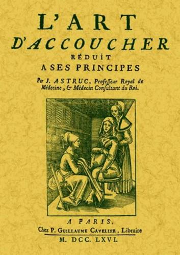 Jean Astruc - L'art d'accoucher réduit à ses principes.