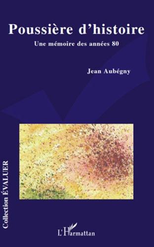 Jean Aubégny - Poussière d'histoire - Une mémoire des années 80.