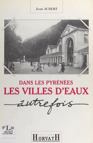 Dans les Pyrénées : les villes d'eaux autrefois